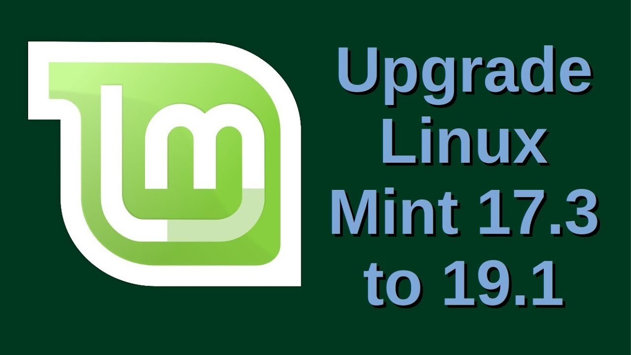 Upgrade Linux Mint 17 3 to 19 1 – Linux directory