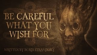 """Be Careful What You Wish For"" by Boris Stravinsky 