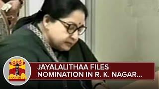 AIADMK Supremo Jayalalithaa files Nomination for Contesting in R. K. Nagar – Thanthi TV