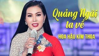 Quảng Ngãi Ta Về (St. Từ Tấn Lực) - Hoa Hậu Kim Thoa [MV HD]