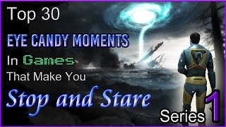Top 30 Eye Candy Moments In Games That Make You Stop & Stare [SERIES 1]