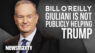 Bill O'Reilly says Rudy Giuliani is not Publicly Helping Trump