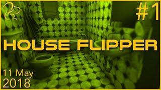 House Flipper | 11th May 2018 | 1/6 | SquirrelPlus