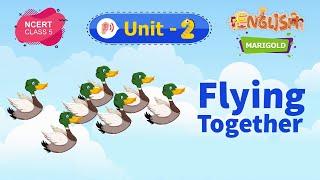 Flying Together - Marigold Unit 2 - NCERT Class 5 [Listen]