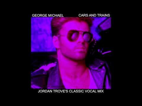 George Michael - Cars & Trains (Jordan Trove's Classic Vocal Mix)