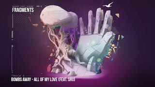 Bombs Away  - All Of My Love ft Sru [Fragments Album, Track 8]