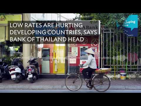 Low rates are hurting developing countries, says Bank of Thailand head