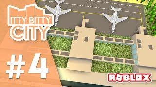 Itty Bitty City #4 - BUILDING AN AIRPORT (Roblox Itty Bitty City)