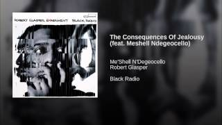 The Consequences Of Jealousy (feat. Meshell Ndegeocello)