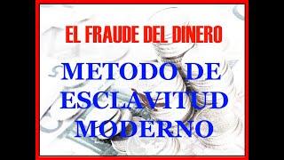 EL FRAUDE DEL DINERO. METODO DE ESCLAVITUD MODERNO.