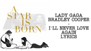 Lady Gaga, Bradley Cooper - I'll Never Love Again (Lyrics Video)