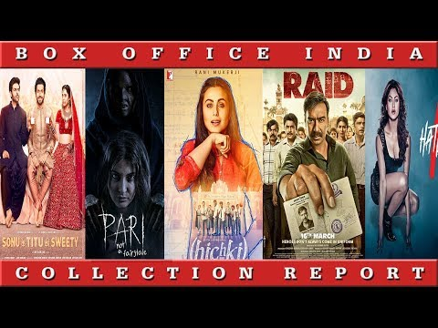 Box Office Collection Of Hichki, Raid, Hate Story 4, Sonu Ke Titu Ki Sweety, Pari | Box Office India