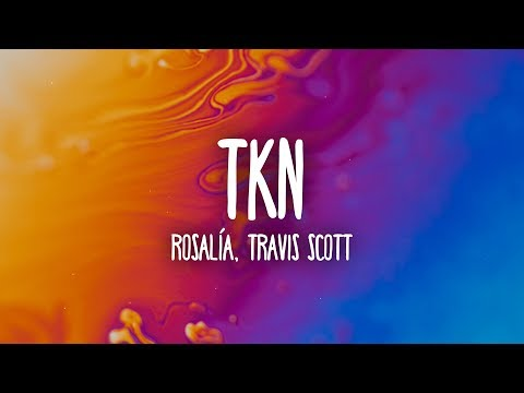 ROSALÍA, Travis Scott – TKN (Lyrics/Letra)