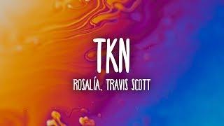 ROSALÍA, Travis Scott - TKN (Lyrics/Letra)