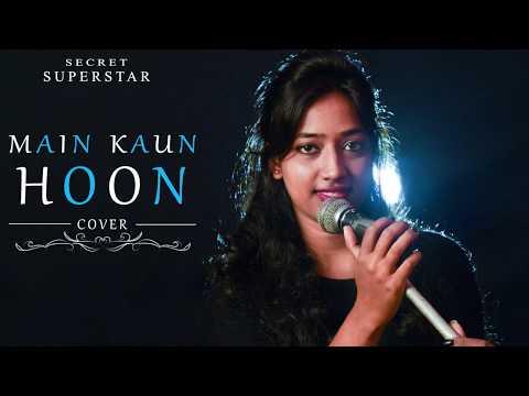 Main Kaun Hoon - Secret Superstar | Cover - Shilpi Biswas | Aamir Khan | Zaira Wasim | Amit Trivedi