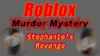 Roblox: Murder Mystery (#2): Stephanie's Revenge
