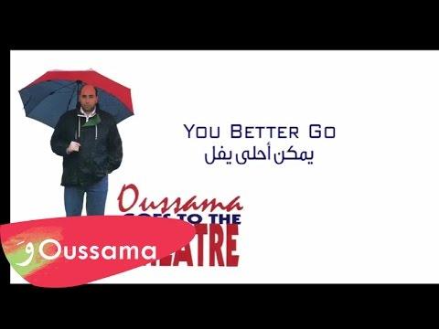 Oussama Rahbani - You better go / اسامه الرحباني - يمكن أحلى يفل