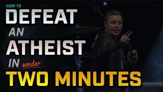 How to Defeat an Atheist in Under TWO Minutes