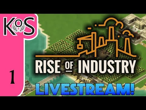 Rise of Industry LIVESTREAM - Part 1 (Alpha 3) - Let's Play, Gameplay