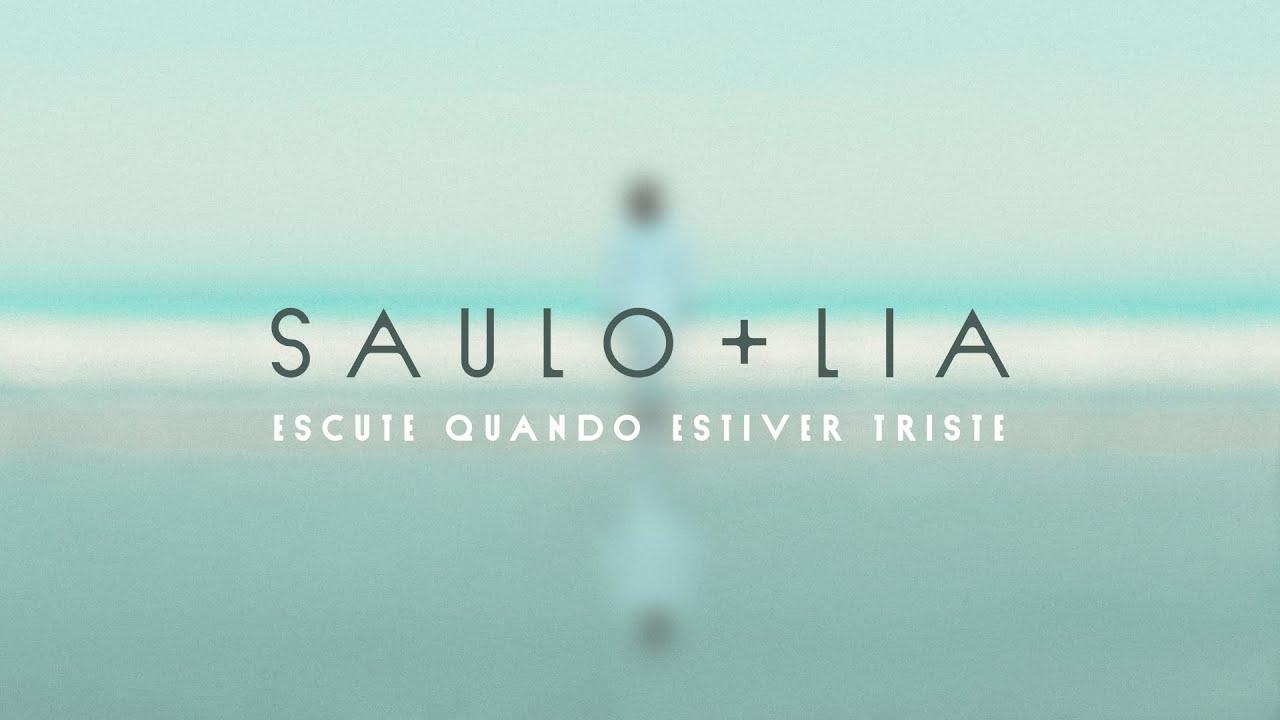 Escute Quando Estiver Triste - Saulo + LIA
