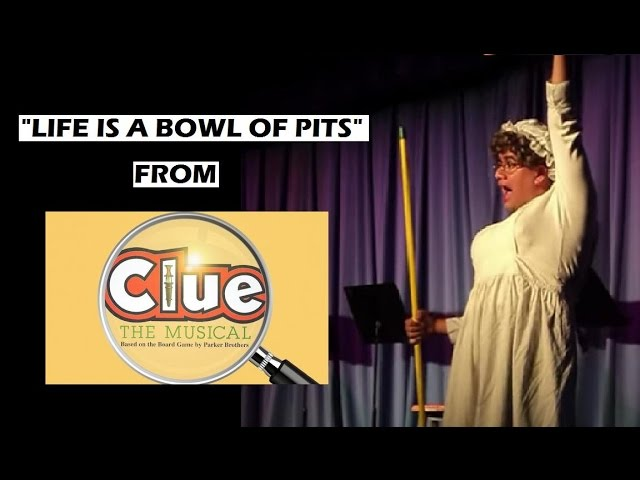 LIFE IS A BOWL OF PITS from CLUE: THE MUSICAL