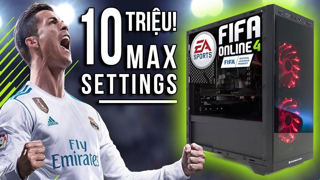 Build PC 10 Triệu Max Settings Fifa Online 4 Được Không?