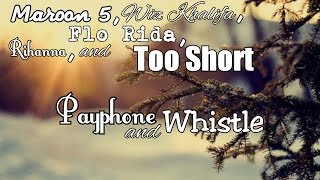 Maroon 5, Wiz Khalifa, Flo Rida, Rihanna, and Too Short - Payphone and Whistle