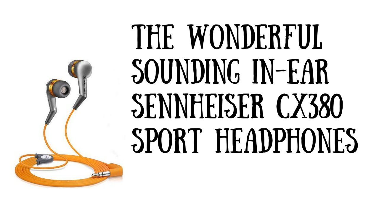 The Sennheiser Cx380 Sport Headphones Youtube Original Cx200 Bass Earphone Headset Headphone Loosing Pack