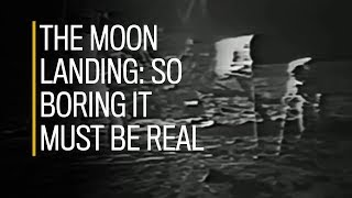 The Apollo 11 moon landing was so boring it must be real