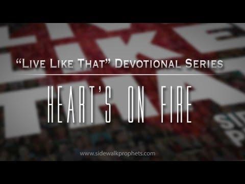 """Heart's On Fire- Sidewalk Prophets """"Live Like That"""" Devo Series"""