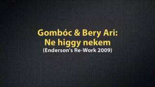 Gombóc & Bery Ari - Ne higgy nekem (Enderson