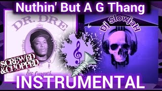 Nuthin' But a G Thang - (SCREWED & CHOPPED INSTRUMENTAL)