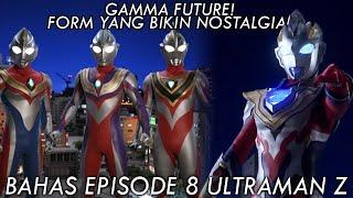 FORM GAMMA FUTURE MUNCUL!! NOSTALGIA KEKUATAN TIGA DYNA GAIA!! [Bahas Episode 8 Ultraman Z]