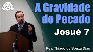 Josué 7 - A gravidade do pecado - Rev. Thiago de Souza Dias