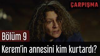Çarpışma 9. Bölüm - Kerem'in Annesini Kim Kurtardı?