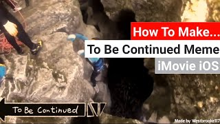 How To Make A To Be Continued Meme on iMovie iOS