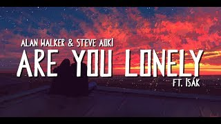 Alan Walker & Steve Aoki   - Are You Lonely feat. ISÁK (Lyric)