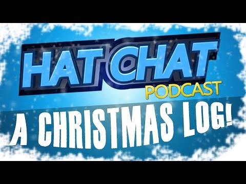 Hat Chat Episode 40 - A Christmas Log!
