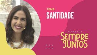 Santidade | Sempre Juntos | IPP TV