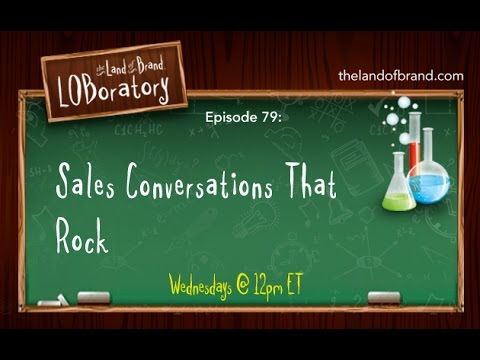 Sales Conversations That Rock [The Land of Brand LOBoratory] Ep 79