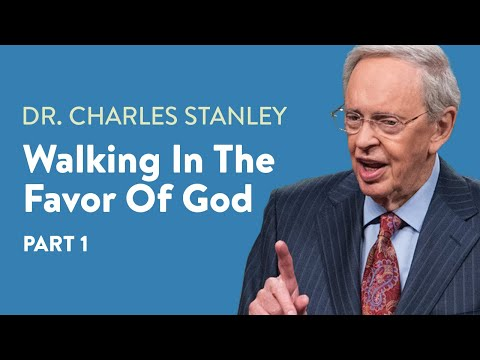 Walking In The Favor Of God – Part One – Dr. Charles Stanley