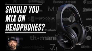 Should You Mix On Headphones? …