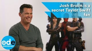 DEADPOOL 2: Josh Brolin is a secret Taylor Swift fan