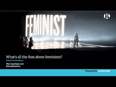 What's all the fuss about feminism? | Guardian Live