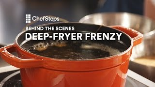ChefSteps Behind the Scenes: Deep-Fryer Frenzy