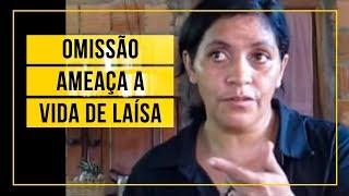 A história se repete: omissão do Estado ameaça a vida de Laísa