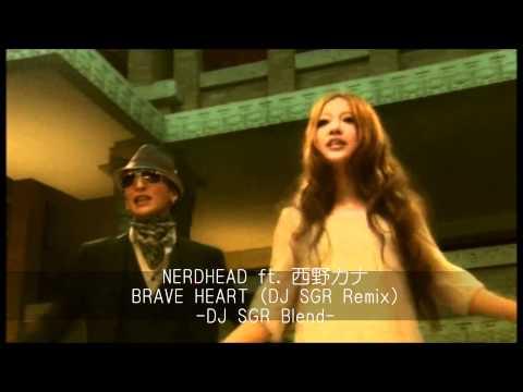 NERDHEAD ft. 西野カナ - BRAVE HEART (DJ SGR Remix) - DJ SGR Blend