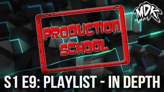 MDK: Production School S1E9 - Playlist in Depth