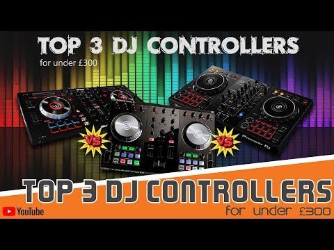 TOP 3 BEST DJ CONTROLLERS FOR UNDER £300!!  WATCH BEFORE YOU BUY!
