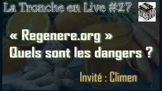 Regenere.org : Quels sont les dangers ? -- Tronche en Live #27 (Climen)